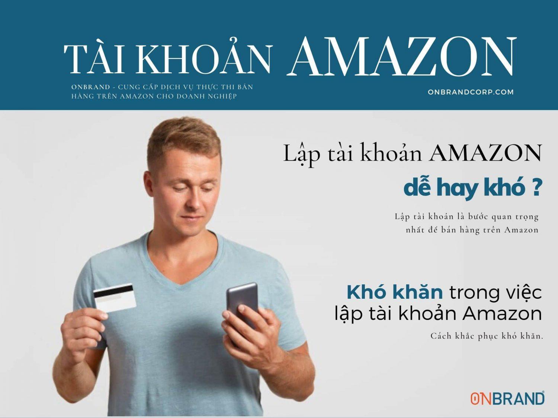 Tạo tài khoản Amazon khó hay dễ? Lưu ý khi lập tài khoản Amazon
